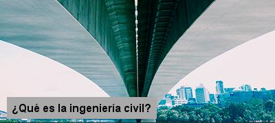 Qué es la ingeniería civil